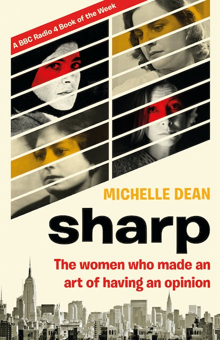 Sharp: The Women Who Made an Art of Having an Opinion by