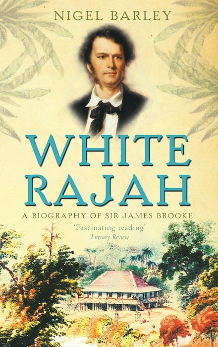 White Rajah A Biography Of Sir James Brooke By Nigel Barley