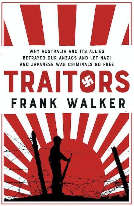 Traitors: How Australia and its Allies betrayed our ANZACs