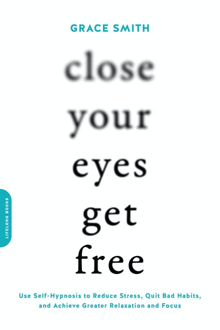 Using Meditation To Help Close >> Close Your Eyes Get Free Use Self Hypnosis To Reduce Stress Quit