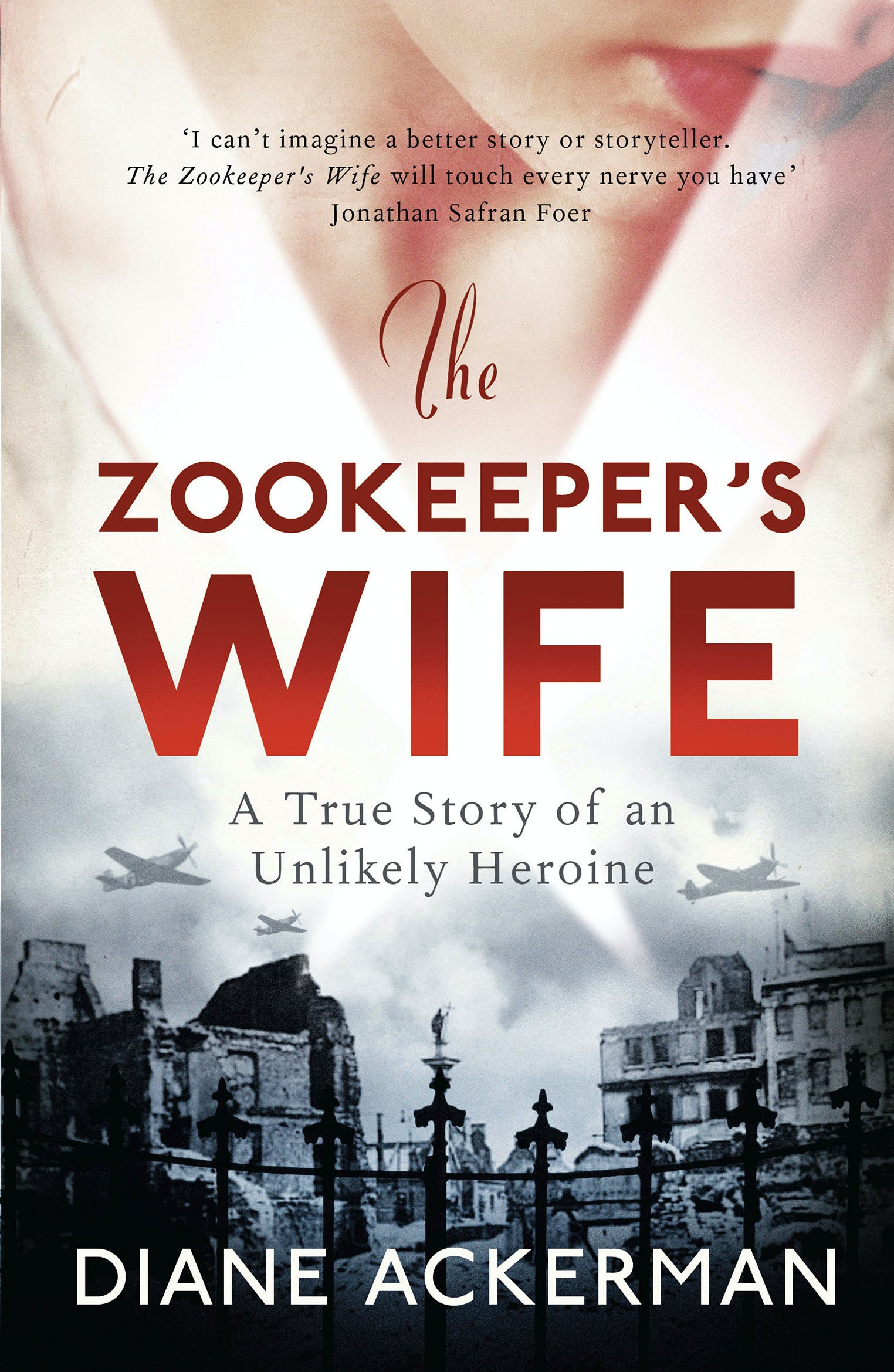 The Zookeeper's Wife: An unforgettable true story, now a