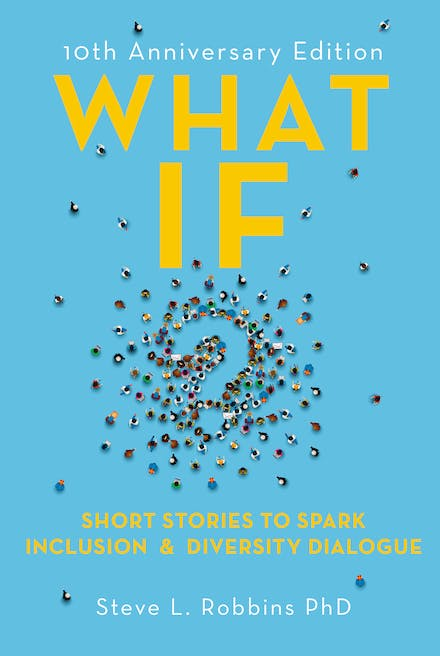 What If?: Short Stories to Spark Diversity Dialogue by Steve