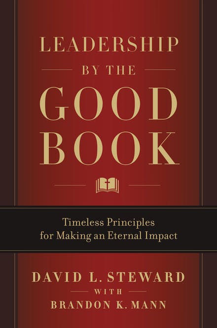 Leadership By The Good Book Timeless Principles For Making An Eternal Impact By David L Steward Books Hachette Australia