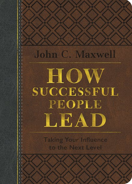 How Successful People Lead Brown And Gray Leatherluxe Taking Your Influence To The Next Level By John C Maxwell Books Hachette Australia