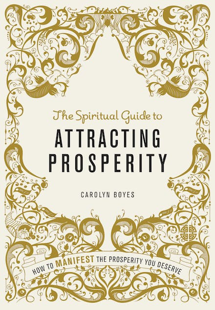 The Spiritual Guide to Attracting Prosperity: How to