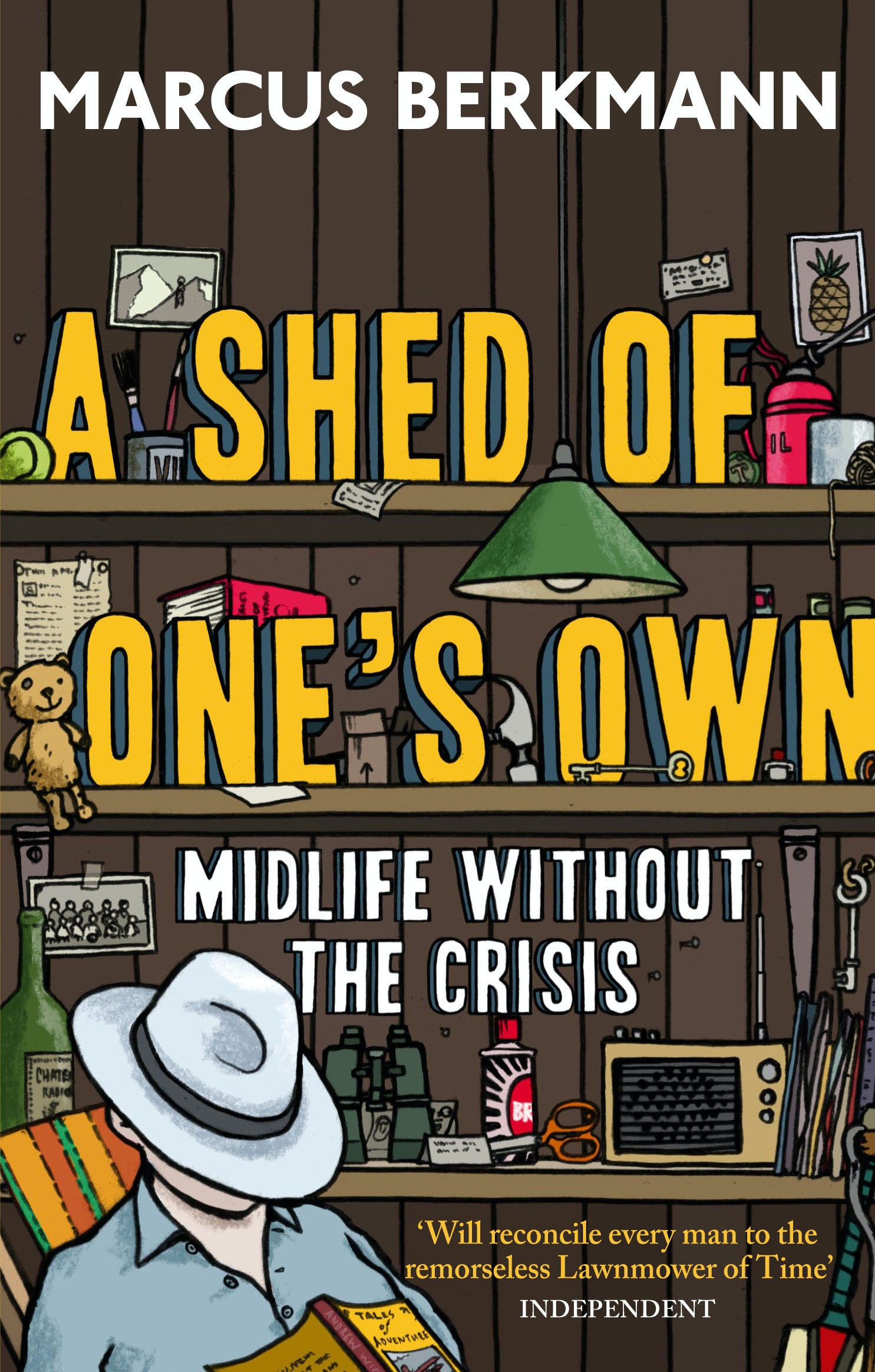 A Shed Of One's Own: Midlife Without the Crisis by Marcus Berkmann
