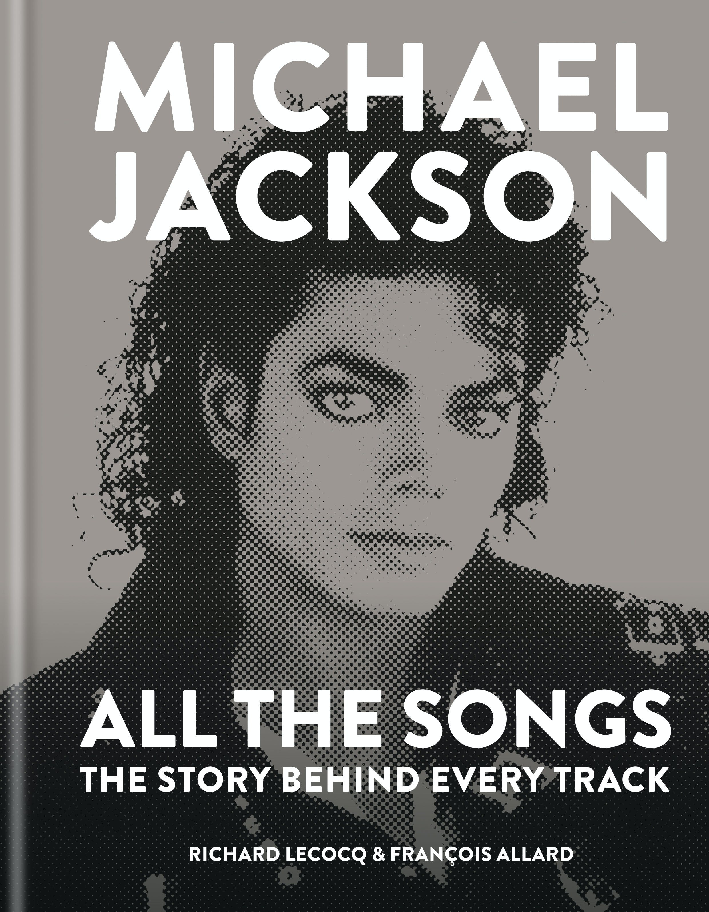 Michael Jackson: All the Songs: The Story Behind Every Track by