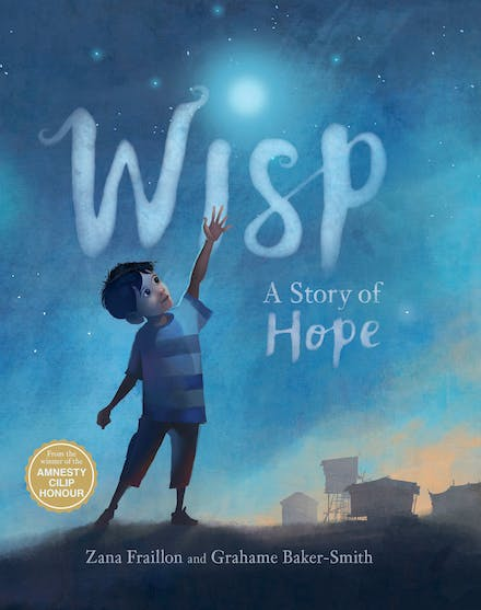Wisp: A Story of Hope by Zana Fraillon and Grahame Baker-Smith